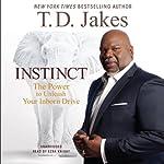 Instinct: The Power to Unleash Your Inborn Drive | T. D. Jakes