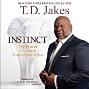Instinct: The Power to Unleash Your Inborn Drive | [T. D. Jakes]
