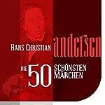 Die 50 schönsten Märchen von Hans Christian Andersen | Hans Christian Andersen