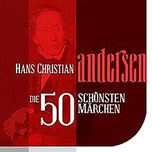 Die 50 schönsten Märchen von Hans Christian Andersen Hörbuch von Hans Christian Andersen Gesprochen von: Jürgen Fritsche