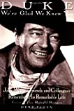 Duke: We're Glad We Knew You: John Wayne's Friends and Colleagues Remember His Remarkable Life