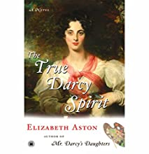 The True Darcy Spirit: A Novel – The Darcy Series #3 (       UNABRIDGED) by Elizabeth Aston Narrated by Morag Sims