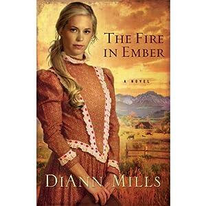 The Fire in Ember: A Novel | [DiAnn Mills]