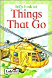 Karen Bryant-Mole Let's Look At Things That Go (Ladybird Books)