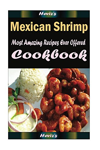 Mexican Shrimp 101. Delicious, Healthy, Low Budget, Most Amazing Recipes Ever Offered by Heviz's