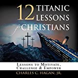 img - for 12 Titanic Lessons for Christians: Lessons to Motivate, Challenge and Empower book / textbook / text book