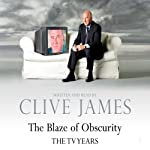 The Blaze of Obscurity | Clive James