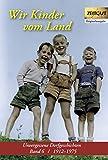 Wir Kinder vom Lande: Unvergessene Dorfgeschichten. Band 6 / 1912-1975 (Zeitgut)