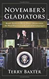 Novembers Gladiators: Inside Stories of White House Advancemen, the Road Warriors of Presidential Campaigns