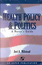 Health Policy And Politics A Nurse s Guide by Jeri A. Milstead