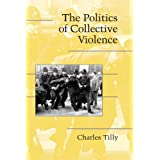 The Politics of Collective Violence (Cambridge Studies in Contentious Politics)