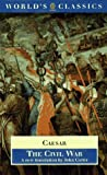The Civil War: With the anonymous Alexandrian, African, and Spanish Wars (World's Classics) (0192831518) by Caesar, Julius