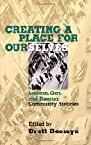 Creating a Place For Ourselves: Lesbian, Gay, and Bisexual Community Histories