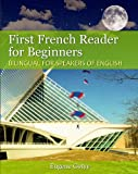 First French Reader for Beginners Bilingual for Speakers of English (Graded French Readers)