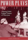 Power Plays: Wayang Golek Puppet Theater of West Java (Ohio RIS Southeast Asia Series)