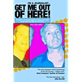 I'm a Journalist...Get Me Out of Here!: 20 Years of Hacking Through the Media and Music Jungleby Paul Wellings