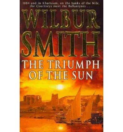 The Triumph of the Sun A Novel of African Adventure {{ THE TRIUMPH OF THE SUN A NOVEL OF AFRICAN ADVENTURE }} By Smith, Wilbur ( AUTHOR) Mar-23-2006