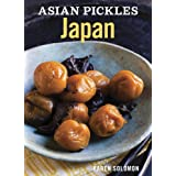 Asian Pickles: Japan: Recipes for Japanese Sweet, Sour, Salty, Cured, and Fermented Tsukemono ~ Karen Solomon