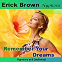 Remember Your Dreams: Hypnosis & Subliminal Speech by  Erick Brown Hypnosis Narrated by Erick Brown