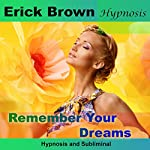 Remember Your Dreams: Hypnosis & Subliminal |  Erick Brown Hypnosis