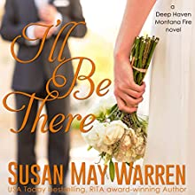 I'll Be There: A Deep Haven Montana Fire Novel Audiobook by Susan May Warren Narrated by Jackson Nickolay