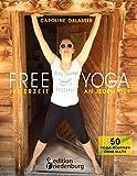 FREE YOGA Jederzeit an jedem Ort - 50 Yoga-Routinen ohne Matte