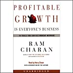 Profitable Growth is Everyone's Business: 10 Tools You Can Use Monday Morning | Ram Charan
