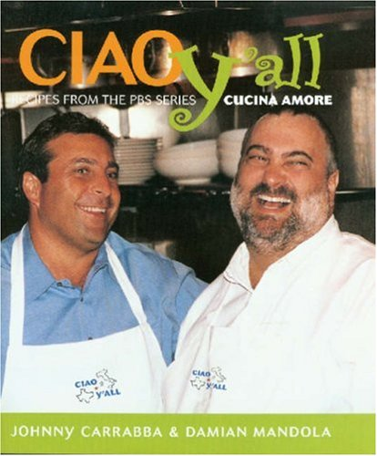 Ciao Yall: Recipes from the PBS Series Cucina Amore (Ciao Series) by Johnny Carrabba, Damian Mandola