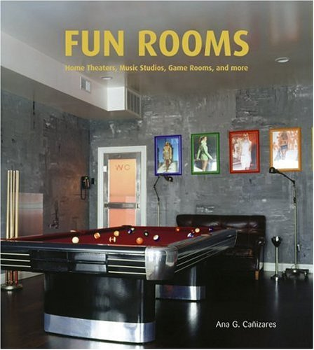 Fun Rooms: Home Theaters, Music Studios, Game Rooms, and More