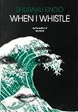 When I Whistle: A Novel