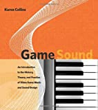 Game Sound: An Introduction to the History, Theory, and Practice of Video Game Music and Sound Design (English Edition)