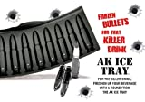 AK Ice Tray - Frozen Bullets for that Killer Drink