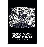 Don DeLillo White Noise (Picador 40th Anniversary Edition)