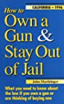 How to Own a Gun & Stay Out of Jail:...