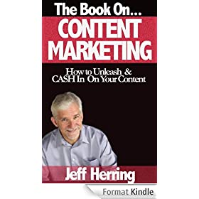 The Book on Content Marketing: How to Unleash and CA$H In On Your Content