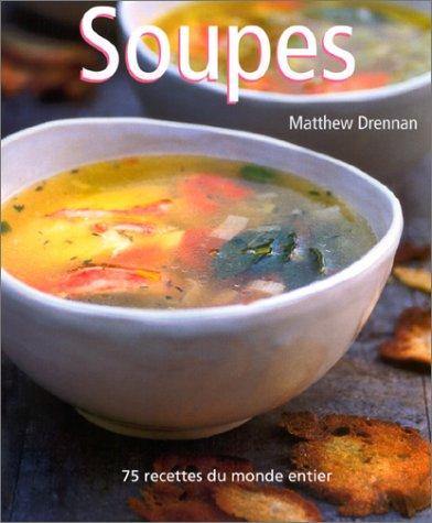 Soupes : 75 recettes du monde entier