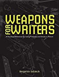 Benjamin Sobieck Weapons for Writers: A Practical Reference for Using Firearms and Knives in Fiction