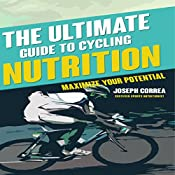 The Ultimate Guide to Cycling Nutrition: Maximize Your Potential   [Joseph Correa (Certified Sports Nutritionist)]