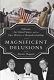 img - for Magnificent Delusions: Pakistan, the United States, and an Epic History of Misunderstanding by Haqqani, Husain (2013) Hardcover book / textbook / text book
