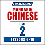 Chinese (Mandarin) Level 2 Lessons 6-10: Learn to Speak and Understand Mandarin Chinese with Pimsleur Language Programs    Pimsleur