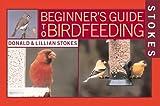 Stokes Beginner's Guide to Bird Feeding (0316816590) by Stokes, Donald