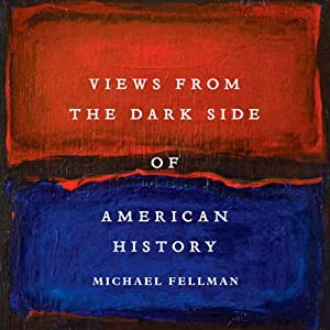 Views from the Dark Side of American History (Conflicting Worlds: New Dimensions of the American Civil War) | [Michael Fellman]