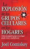 La Explosion de los Grupos Celulares en los Hogares: Como un Grupo Pequeno en su Hogar Puede Crecer y Multiplicarse
