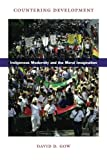 img - for Countering Development: Indigenous Modernity and the Moral Imagination book / textbook / text book