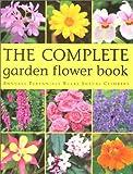 The Complete Garden Flower Book: Annuals, Perennials, Bulbs, Shrubs, Climbers