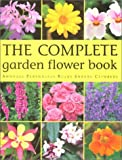 img - for The Complete Garden Flower Book: Annuals, Perennials, Bulbs, Shrubs, Climbers book / textbook / text book