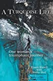 A Turquoise Life: One Womans Triumphant Journey
