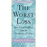 The Worst Loss: How Families Heal from the Death of a Child ~ Barbara D. Rosof
