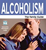 Alcoholism: The Family Guide (Need 2 Know)