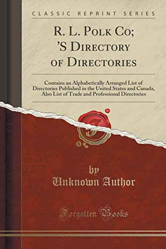 R. L. Polk Co; 'S Directory of Directories: Contains an Alphabetically Arranged List of Directories Published in the United States and Canada, Also ... Professional Directories (Classic Reprint)